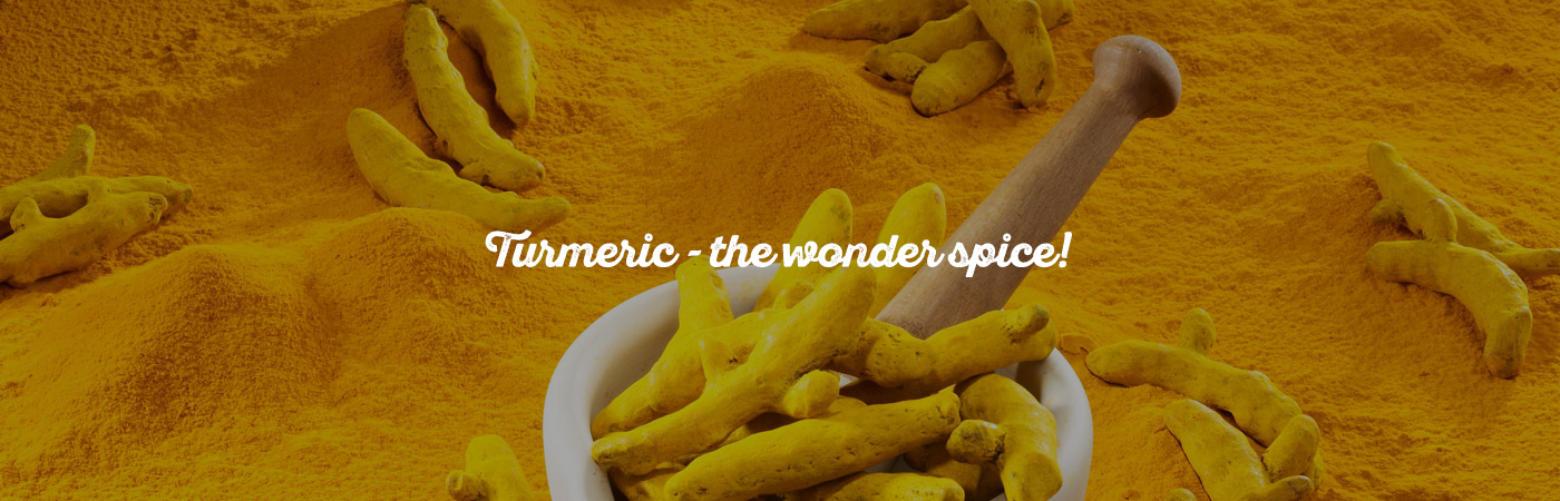 Turmeric – the wonder spice!